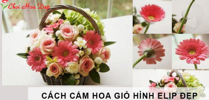 Hướng dẫn cách cắm hoa trong giỏ hình elip đẹp mắt 1