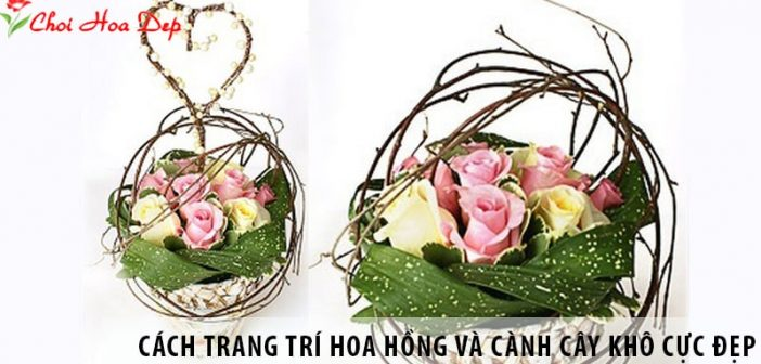 Cách trang trí hoa hồng và cành cây khô cực đẹp