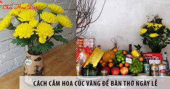 Cách cắm hoa cúc vàng để bàn thờ ngày tết và các ngày lễ