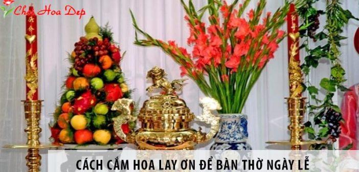 Cách cắm hoa lay ơn để bàn thờ vào ngày Tết và các ngày lễ