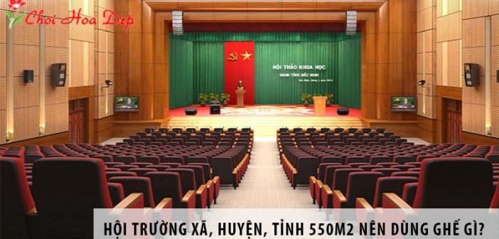 Thiết kế hội trường xã, huyện, tỉnh 550m2 nên dùng ghế gì?