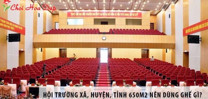 Thiết kế hội trường xã, huyện, tỉnh 650m2 nên dùng ghế gì?