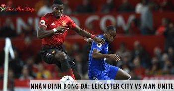 Nhận định bóng đá NHA: Leicester City vs Man United, 22h00 ngày 26/07